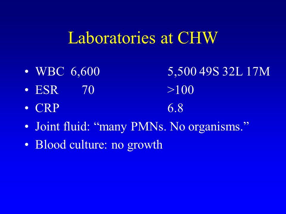 Laboratories at CHW WBC 6,600 5,500 49S 32L 17M ESR 70 >100 CRP 6.8