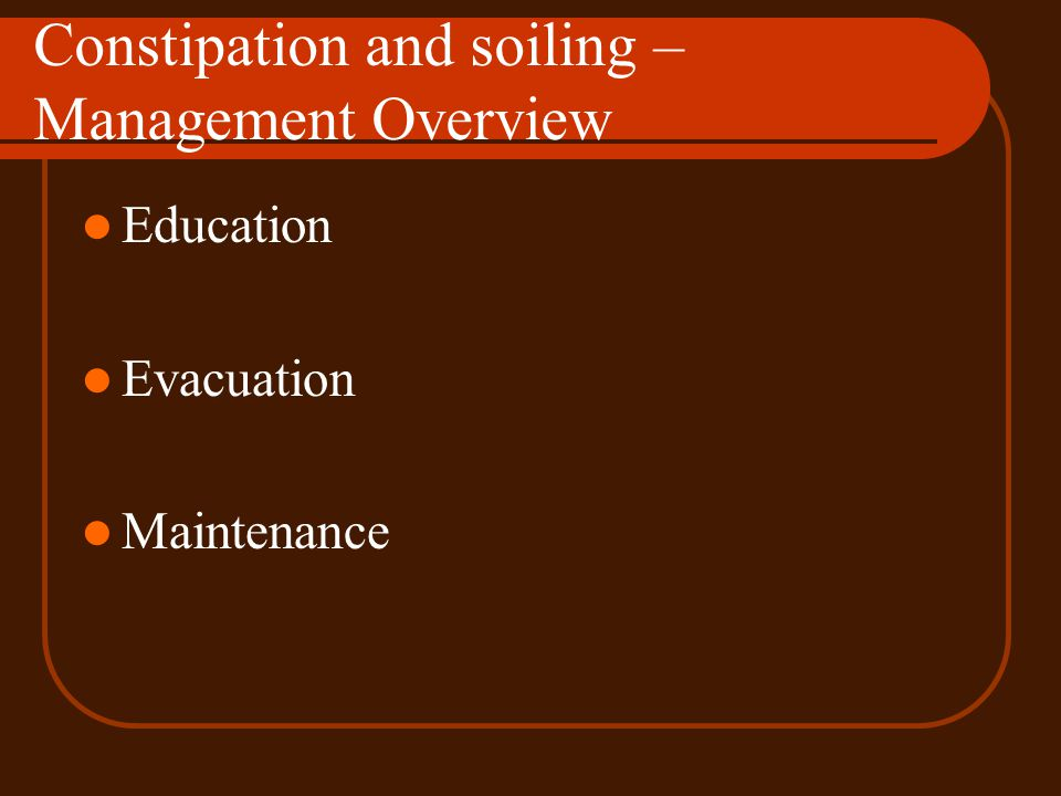 Constipation and soiling – Management Overview