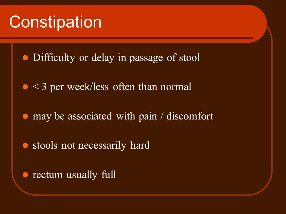 Constipation Difficulty or delay in passage of stool