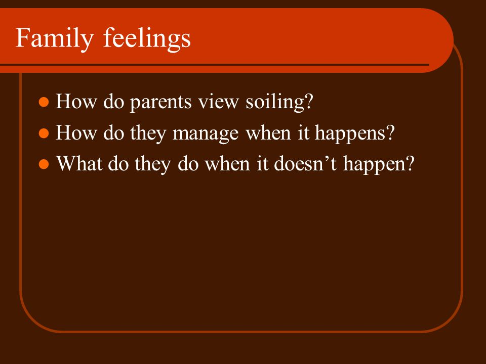 Family feelings How do parents view soiling
