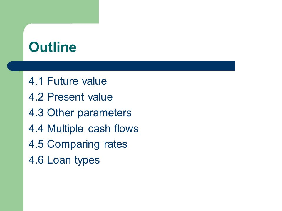 Outline 4.1 Future value 4.2 Present value 4.3 Other parameters