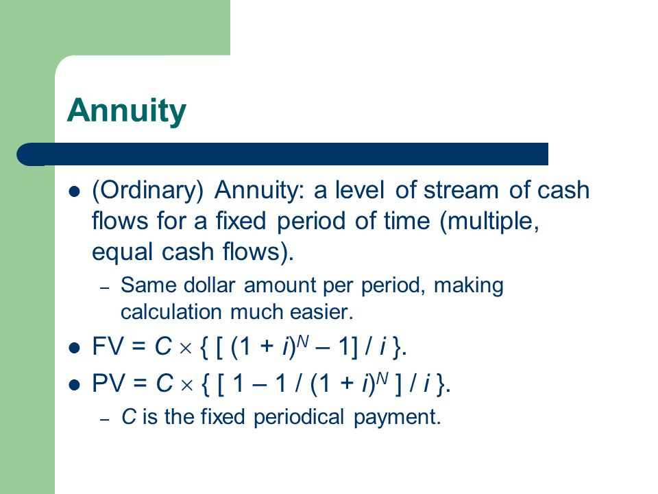 Annuity (Ordinary) Annuity: a level of stream of cash flows for a fixed period of time (multiple, equal cash flows).