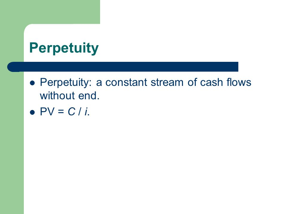 Perpetuity Perpetuity: a constant stream of cash flows without end.