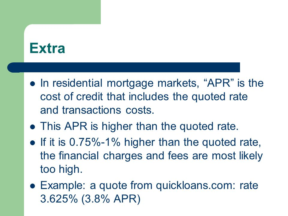 Extra In residential mortgage markets, APR is the cost of credit that includes the quoted rate and transactions costs.