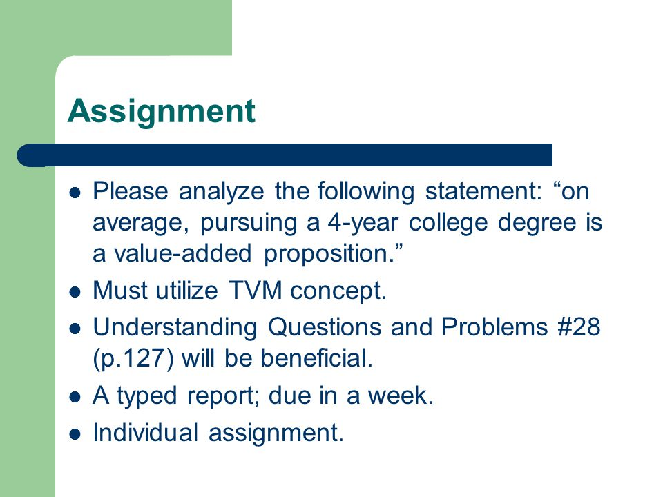 Assignment Please analyze the following statement: on average, pursuing a 4-year college degree is a value-added proposition.