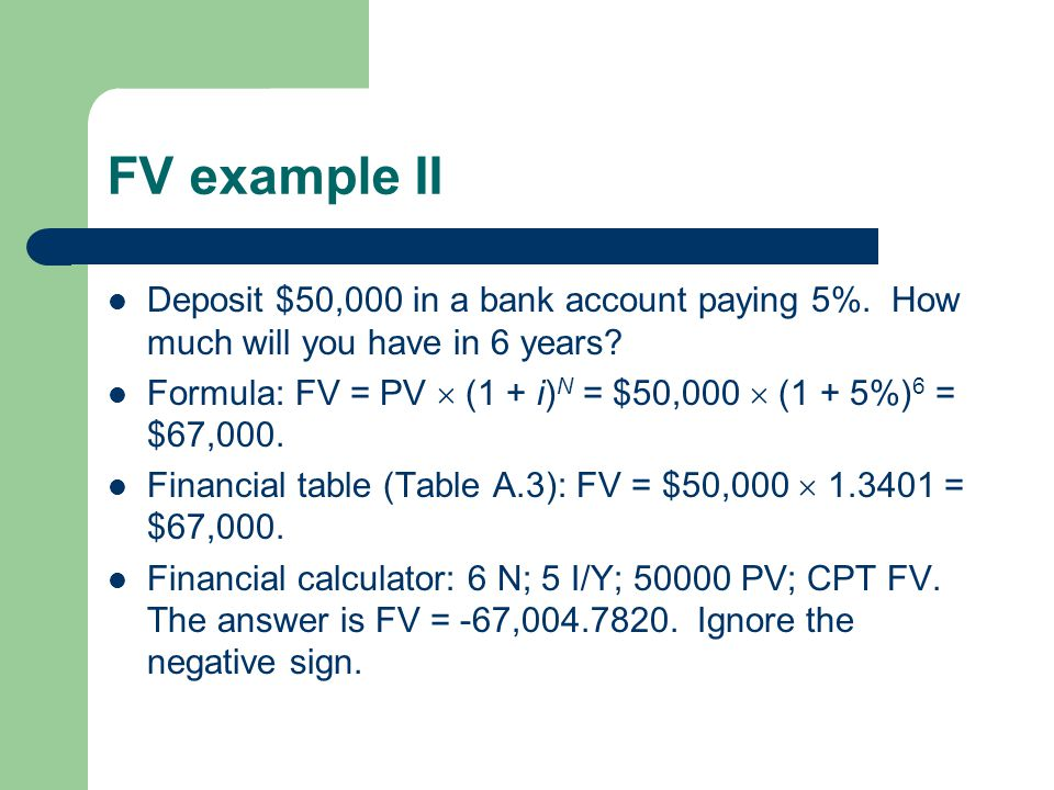 FV example II Deposit $50,000 in a bank account paying 5%. How much will you have in 6 years