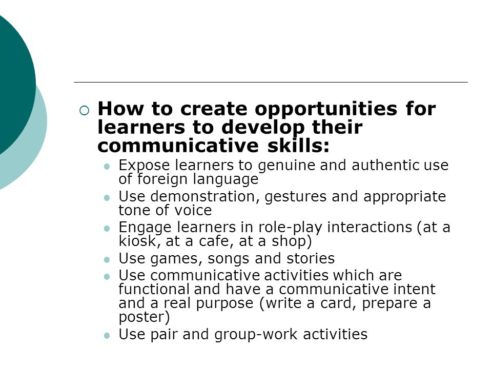 How to create opportunities for learners to develop their communicative skills: