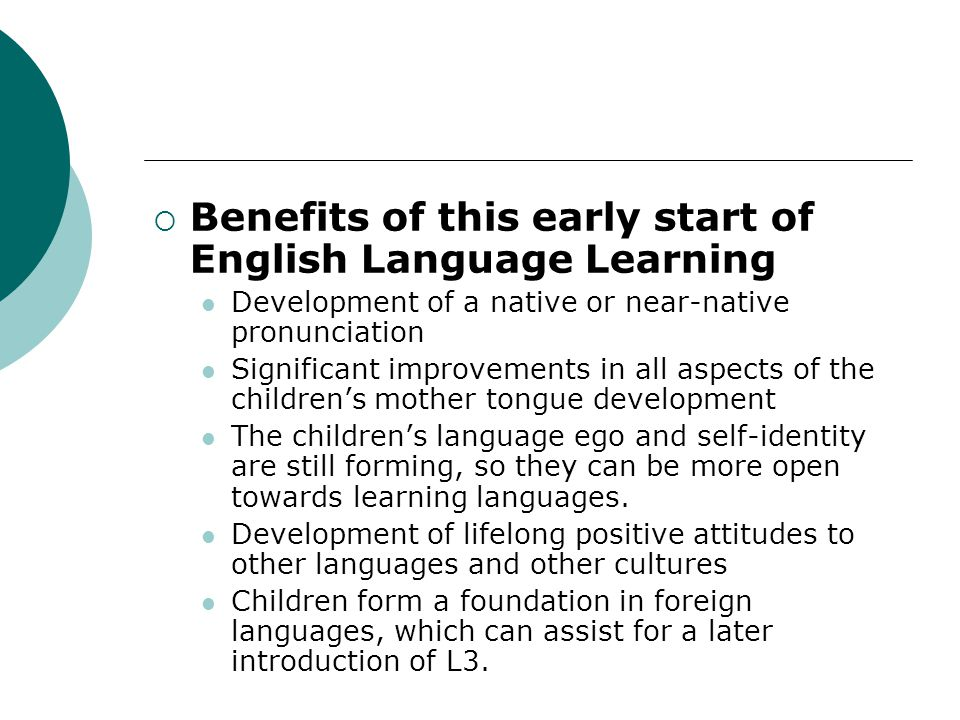 Benefits of this early start of English Language Learning