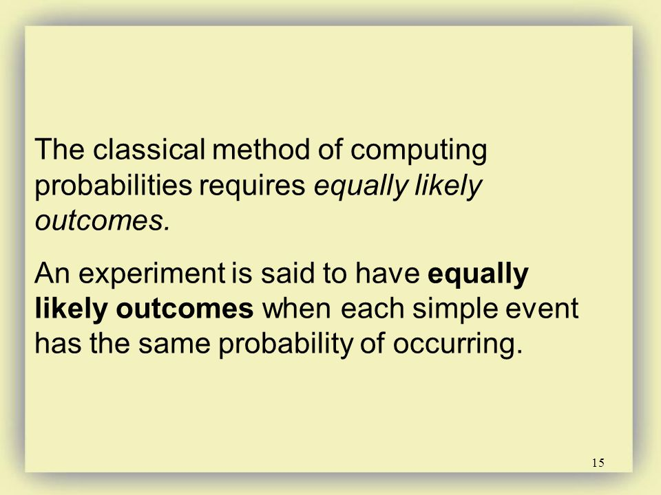 The classical method of computing probabilities requires equally likely outcomes.