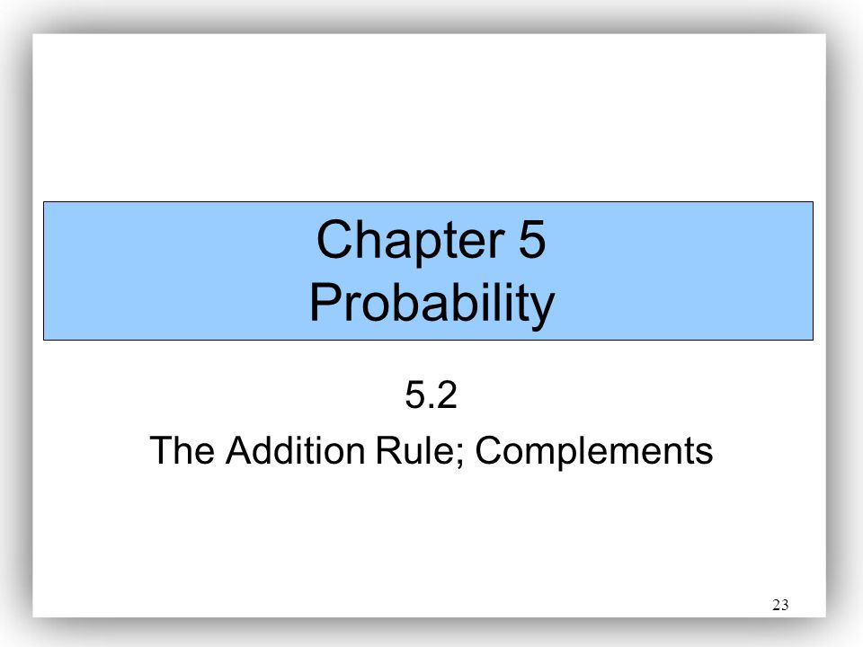5.2 The Addition Rule; Complements
