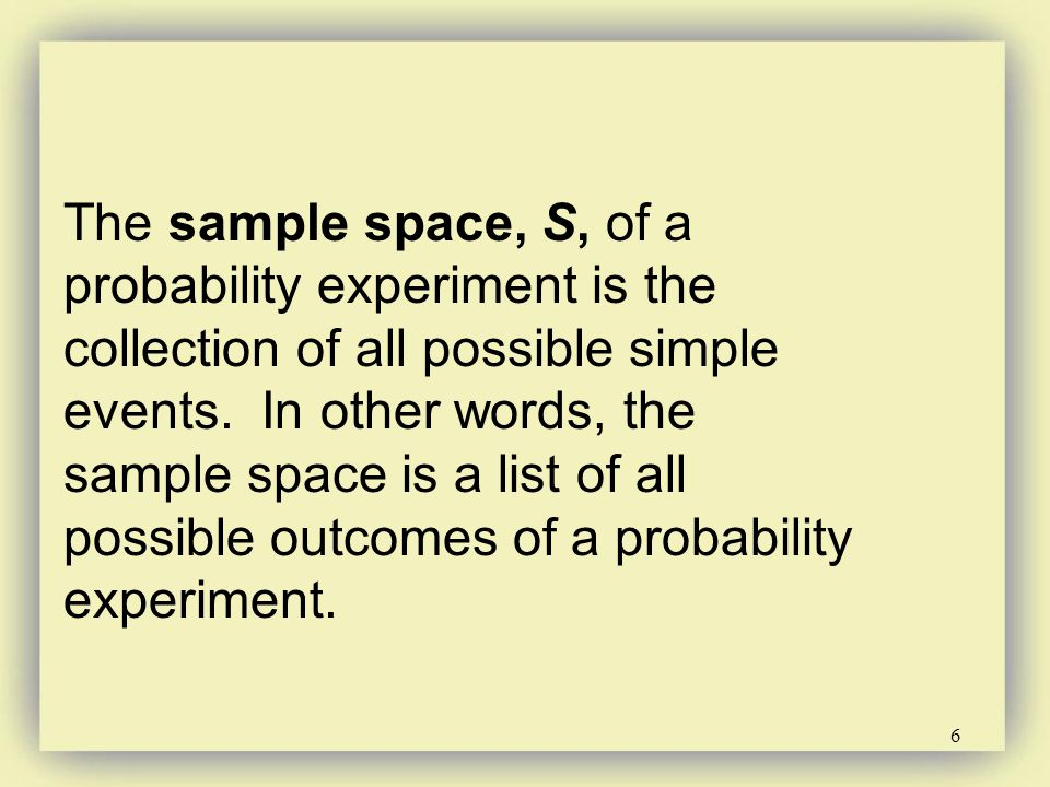 The sample space, S, of a probability experiment is the collection of all possible simple events.