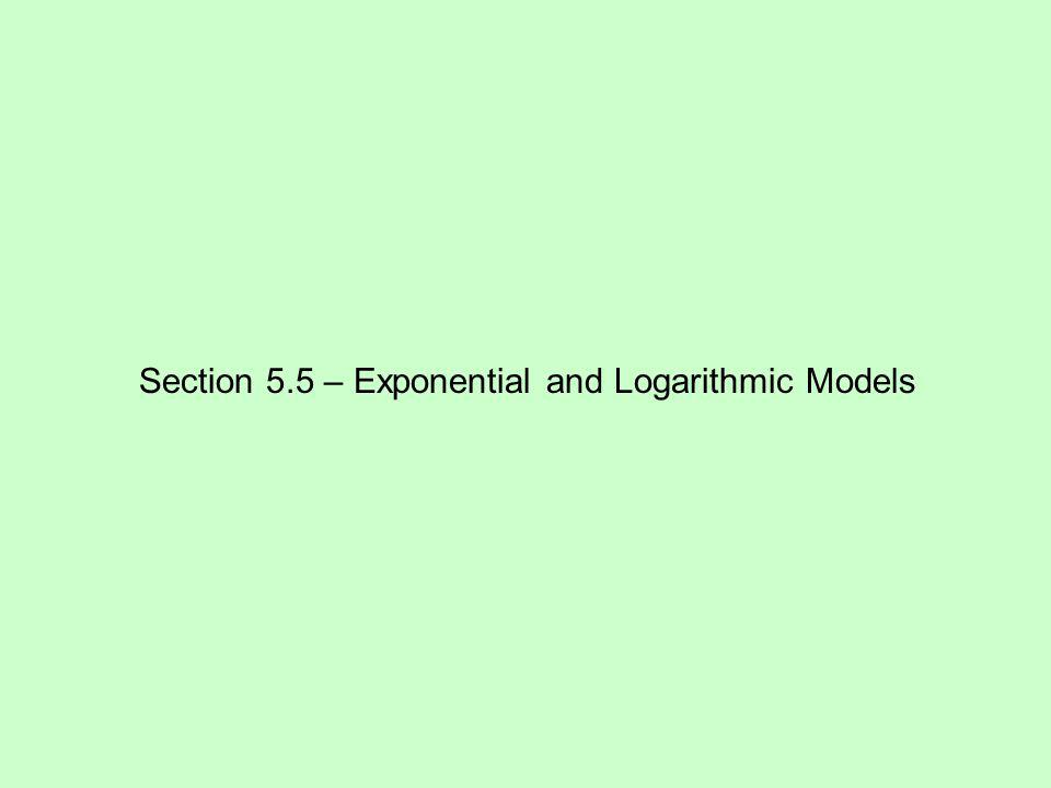 Section 5.5 – Exponential and Logarithmic Models