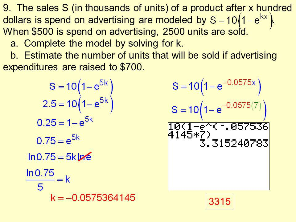 9. The sales S (in thousands of units) of a product after x hundred dollars is spend on advertising are modeled by .