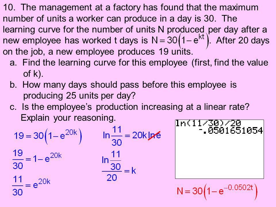 10. The management at a factory has found that the maximum number of units a worker can produce in a day is 30. The