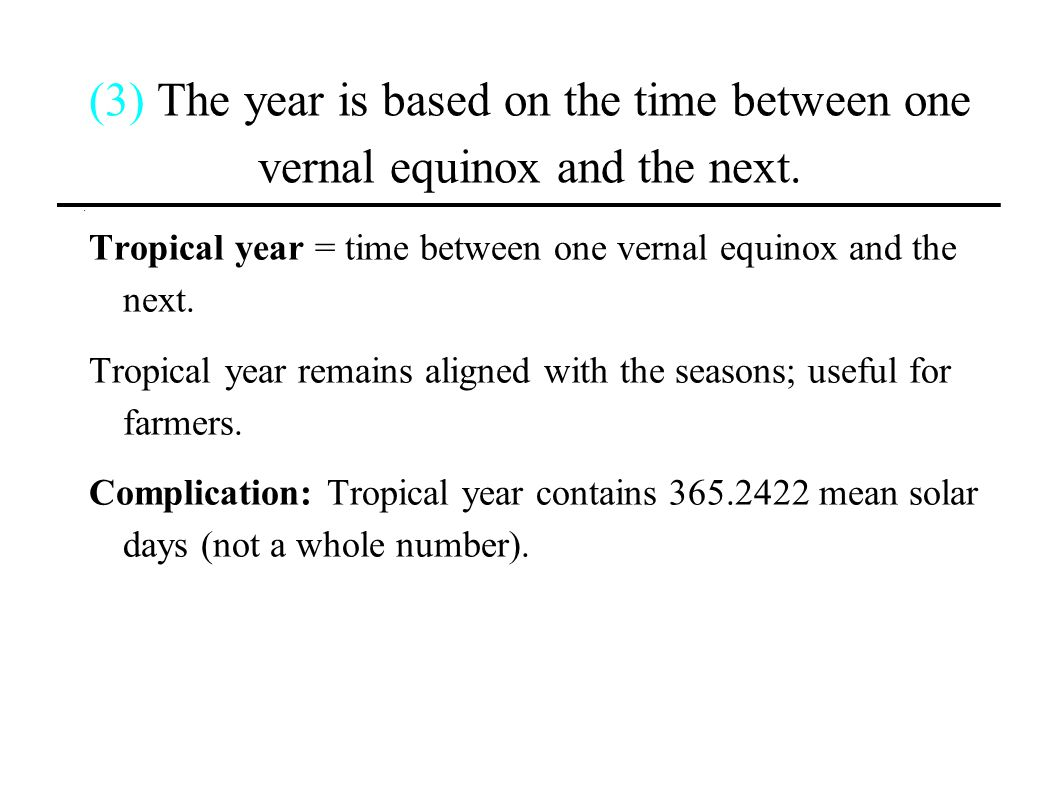 (3) The year is based on the time between one vernal equinox and the next.