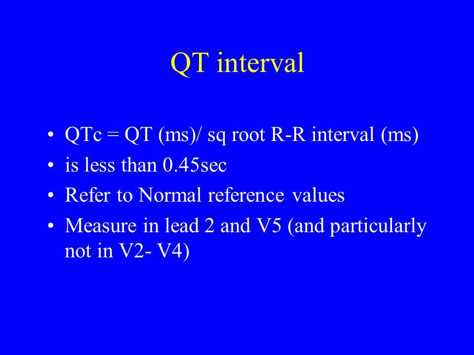 QT interval QTc = QT (ms)/ sq root R-R interval (ms)