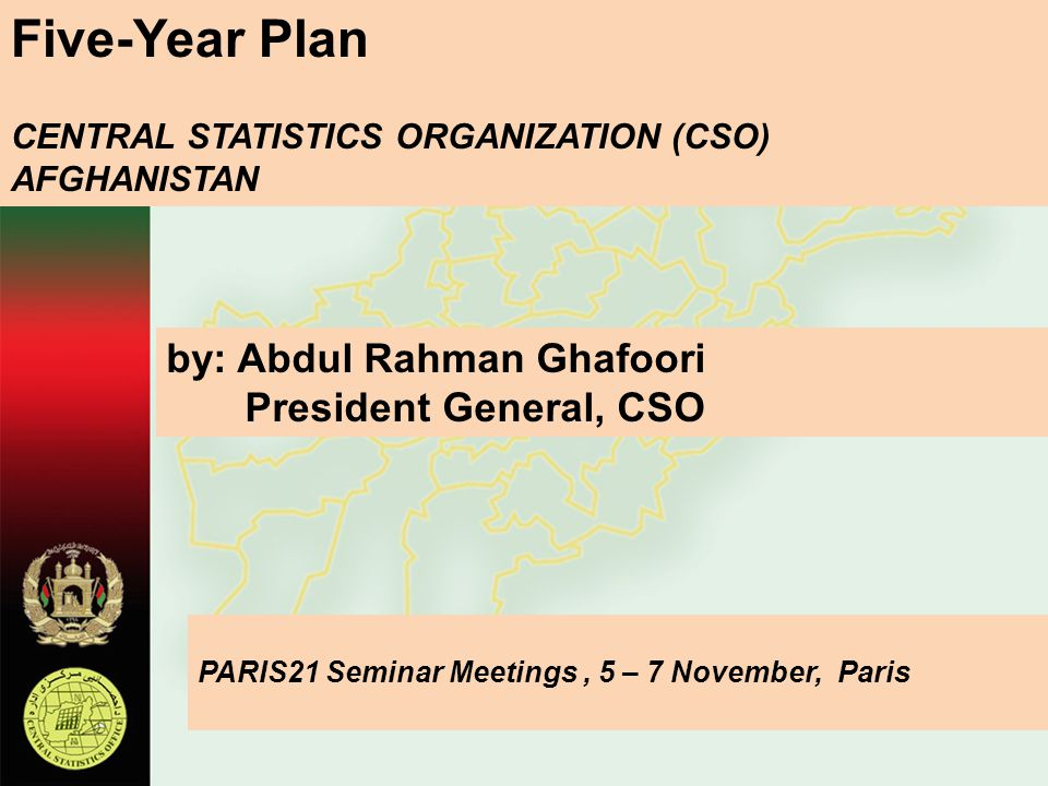 Five-Year Plan by: Abdul Rahman Ghafoori President General, CSO