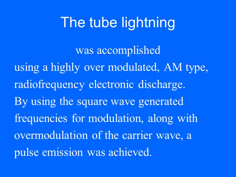 The tube lightning was accomplished