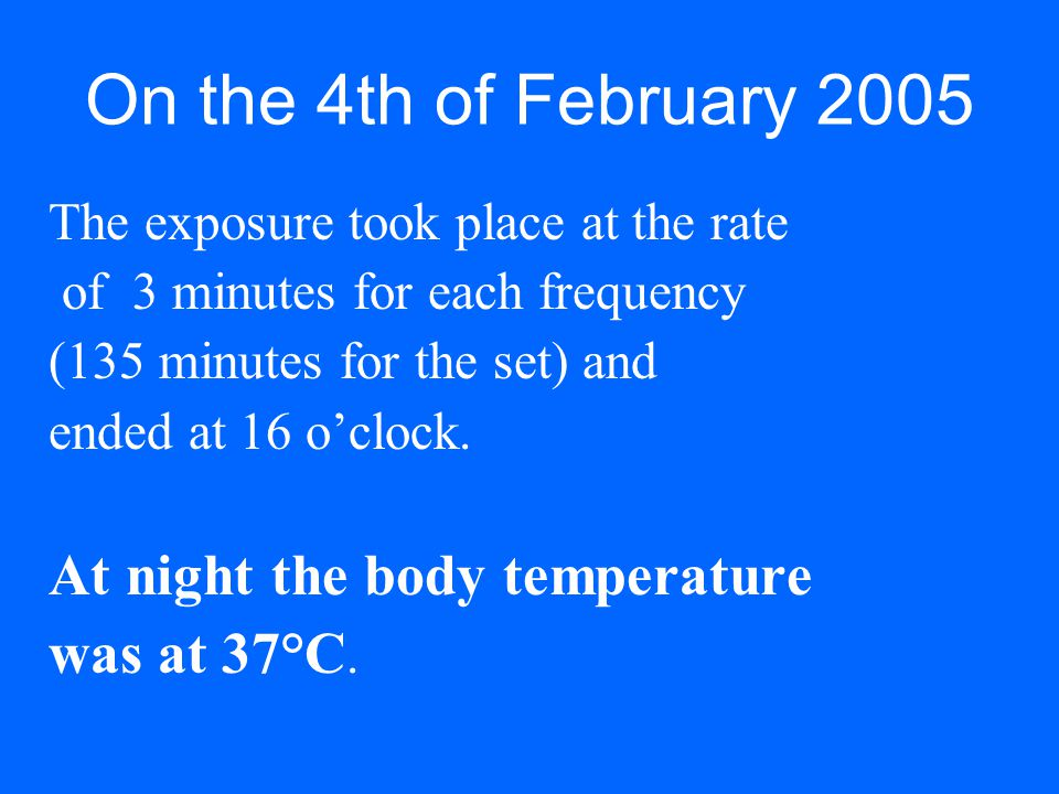 On the 4th of February 2005 At night the body temperature was at 37°C.