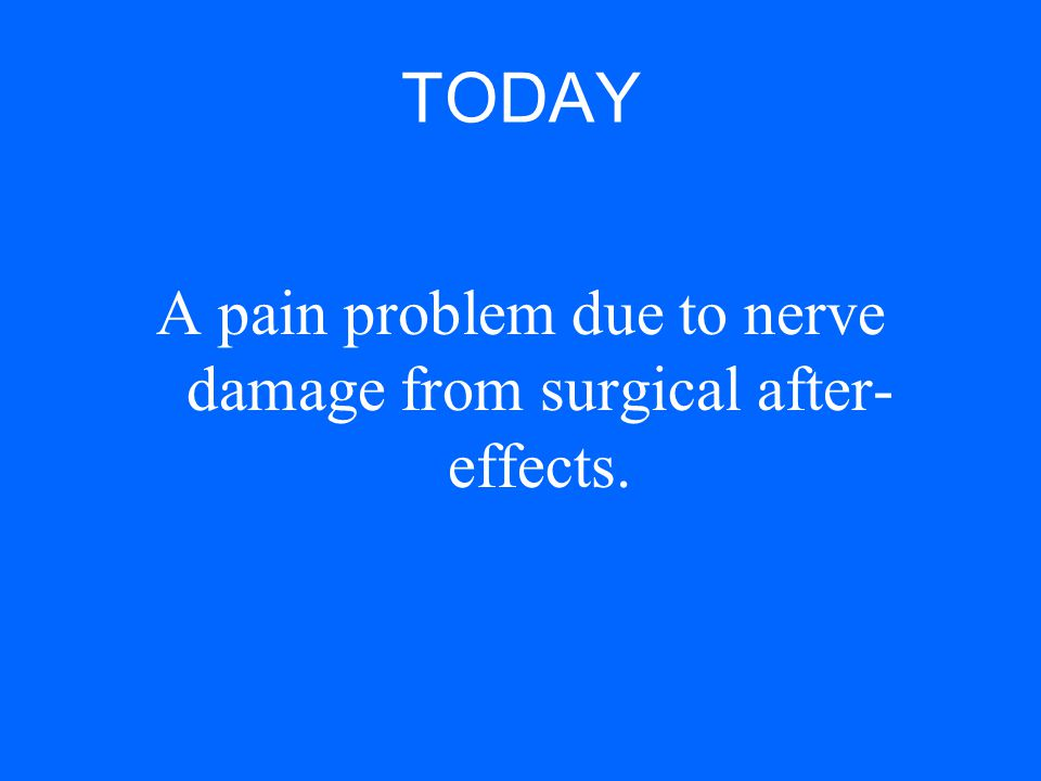 A pain problem due to nerve damage from surgical after-effects.