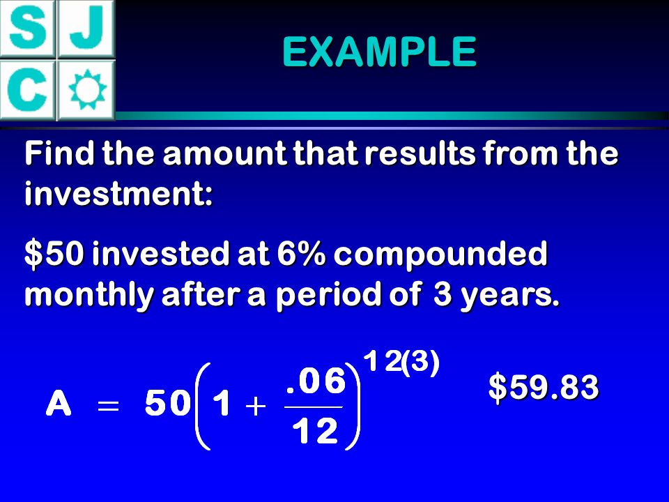 EXAMPLE Find the amount that results from the investment:
