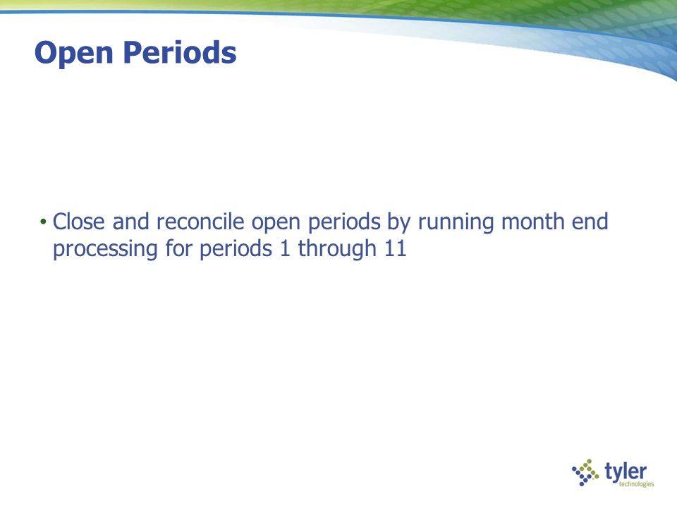 Open Periods Close and reconcile open periods by running month end processing for periods 1 through 11.