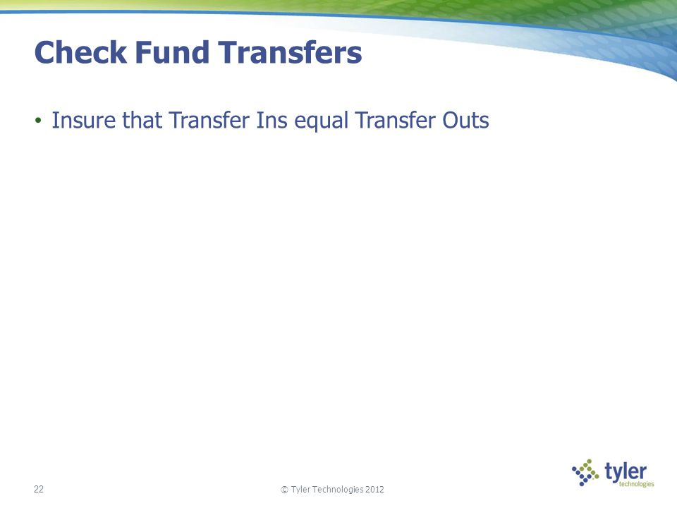 Check Fund Transfers Insure that Transfer Ins equal Transfer Outs