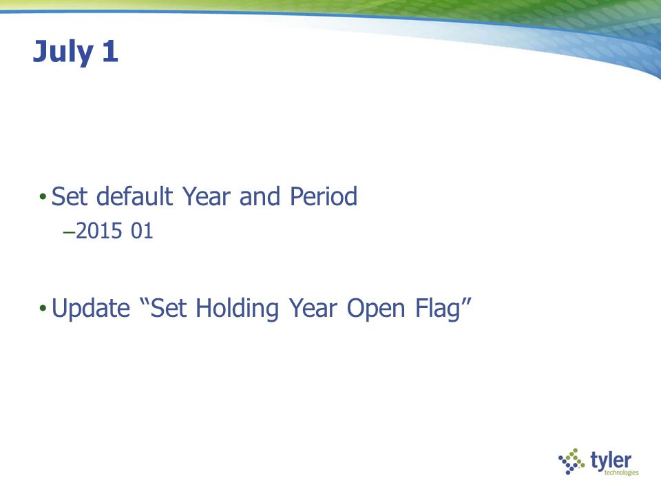 July 1 Set default Year and Period Update Set Holding Year Open Flag