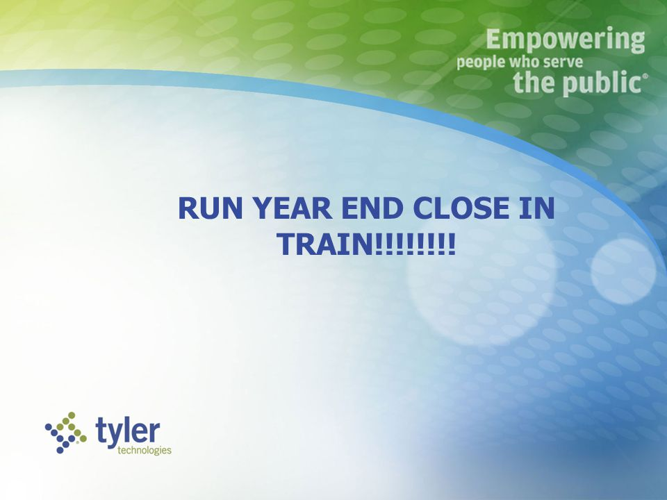 RUN YEAR END CLOSE IN TRAIN!!!!!!!!