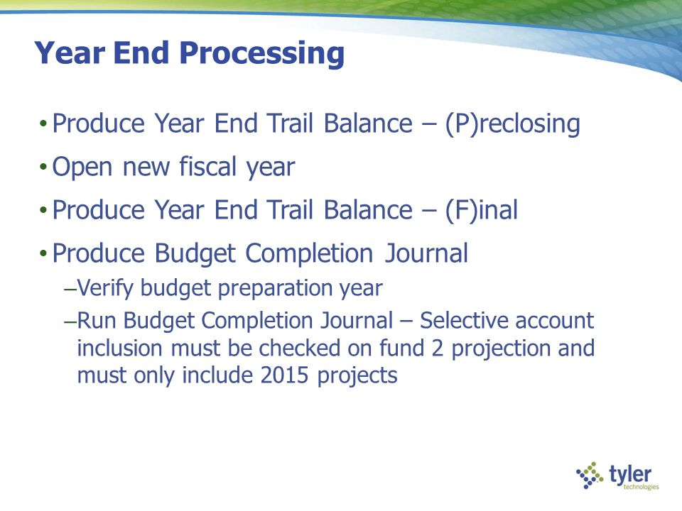 Year End Processing Produce Year End Trail Balance – (P)reclosing