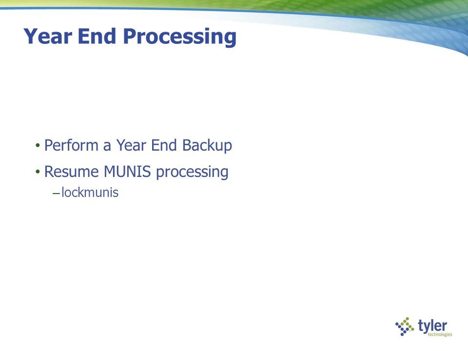 Year End Processing Perform a Year End Backup Resume MUNIS processing