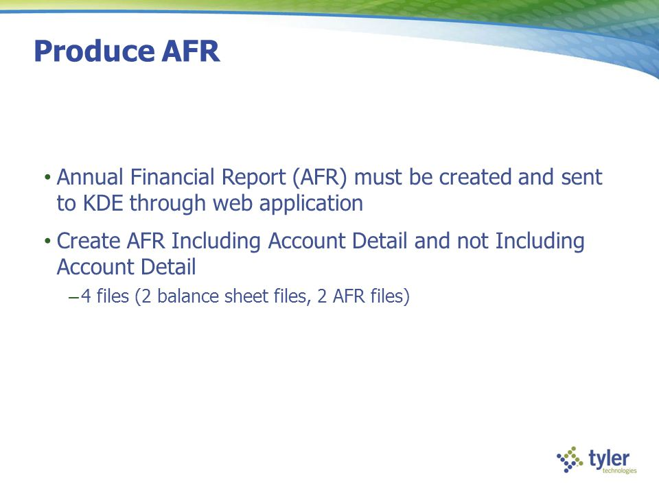 Produce AFR Annual Financial Report (AFR) must be created and sent to KDE through web application.