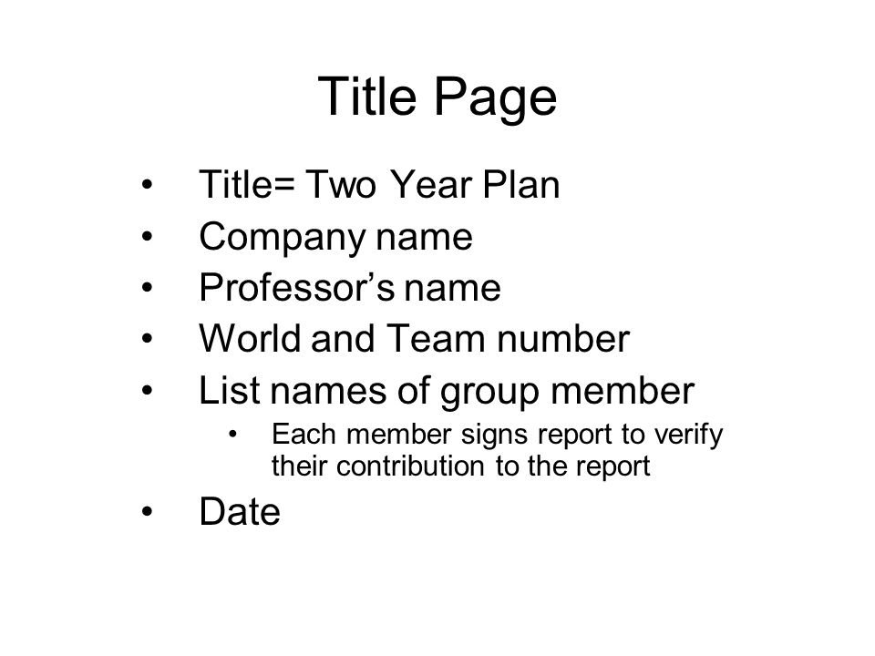 Title Page Title= Two Year Plan Company name Professor's name