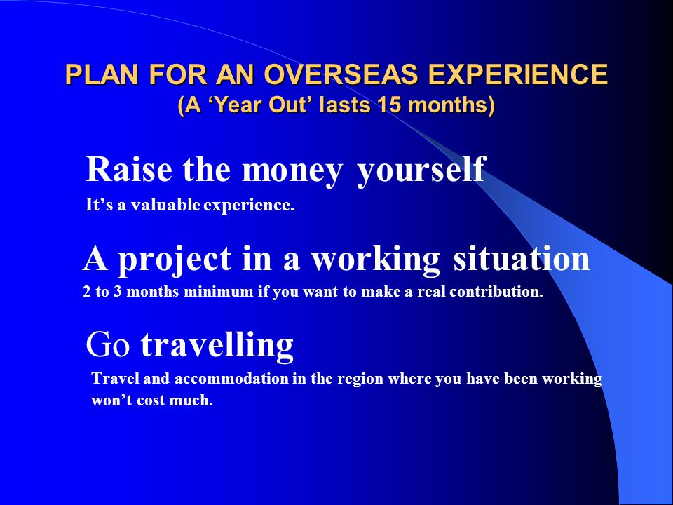 PLAN FOR AN OVERSEAS EXPERIENCE (A 'Year Out' lasts 15 months)