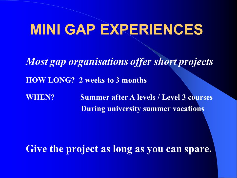 MINI GAP EXPERIENCES Most gap organisations offer short projects
