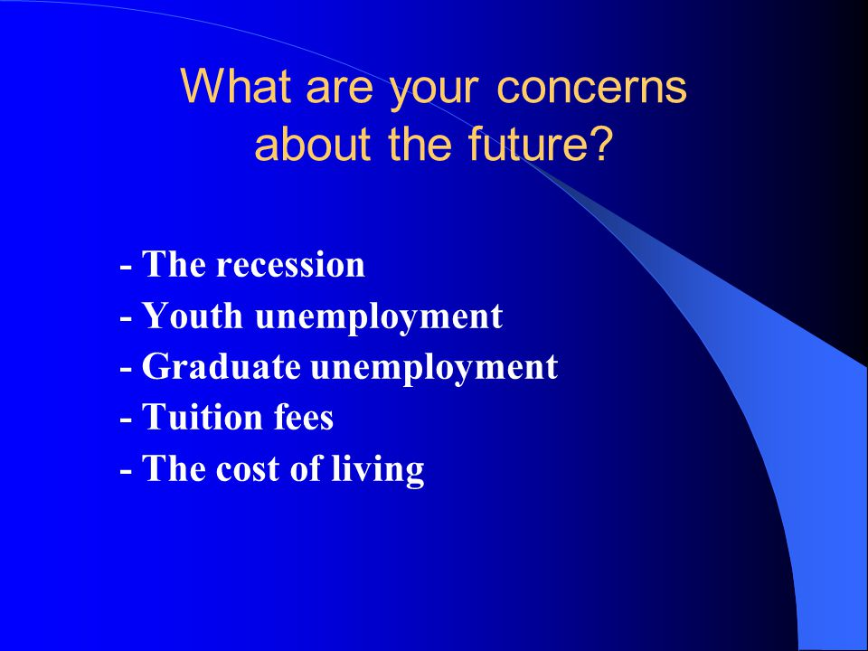 What are your concerns about the future