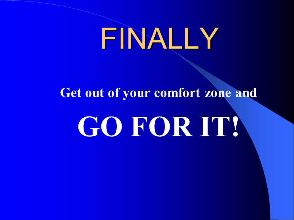 Get out of your comfort zone and