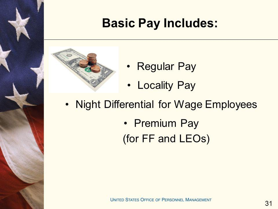 Basic Pay Includes: Regular Pay Locality Pay
