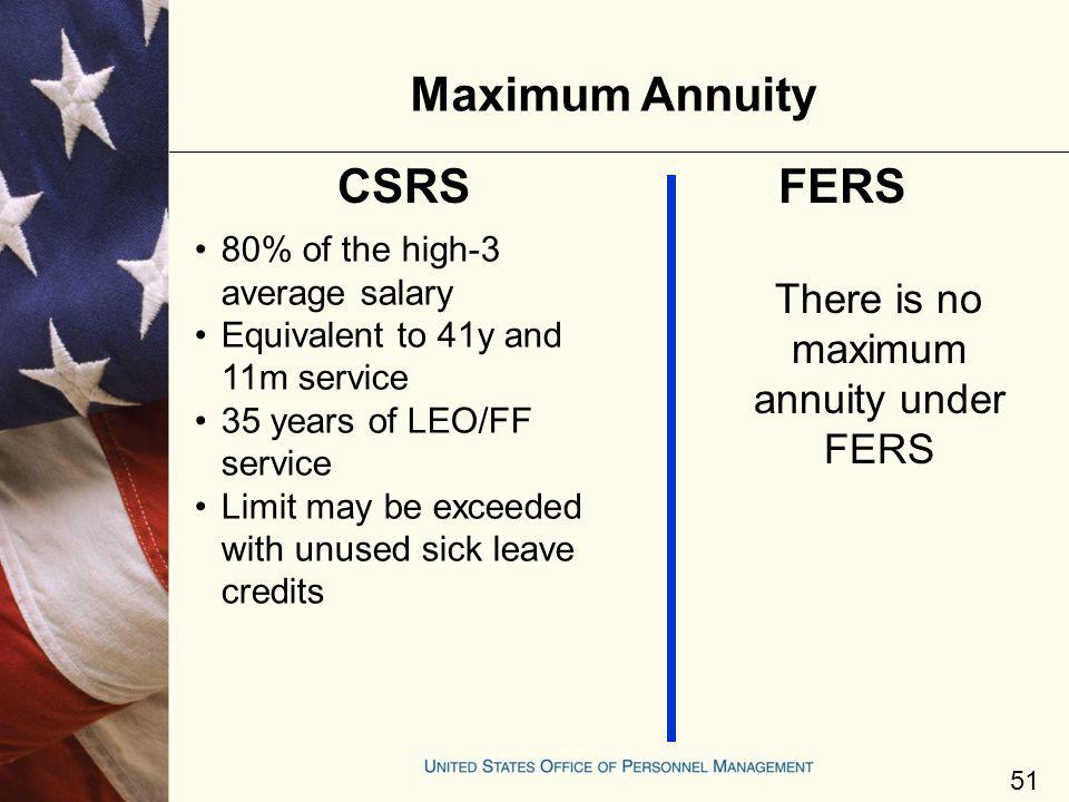 There is no maximum annuity under FERS