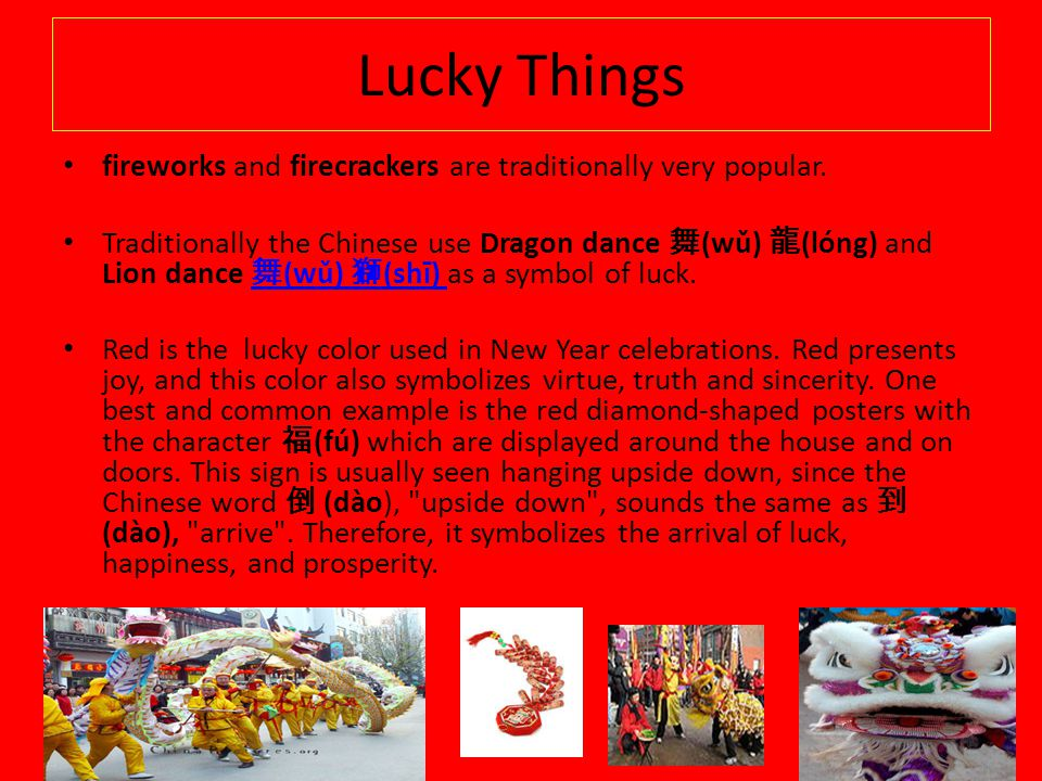 Lucky Things fireworks and firecrackers are traditionally very popular.