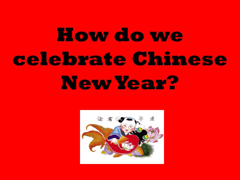 How do we celebrate Chinese New Year