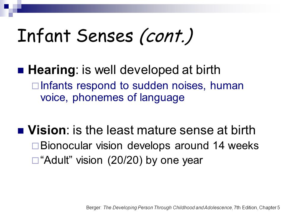 Infant Senses (cont.) Hearing: is well developed at birth
