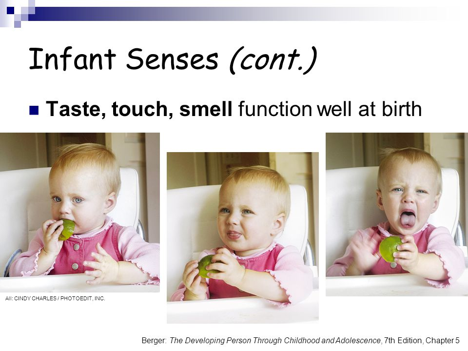Infant Senses (cont.) Taste, touch, smell function well at birth