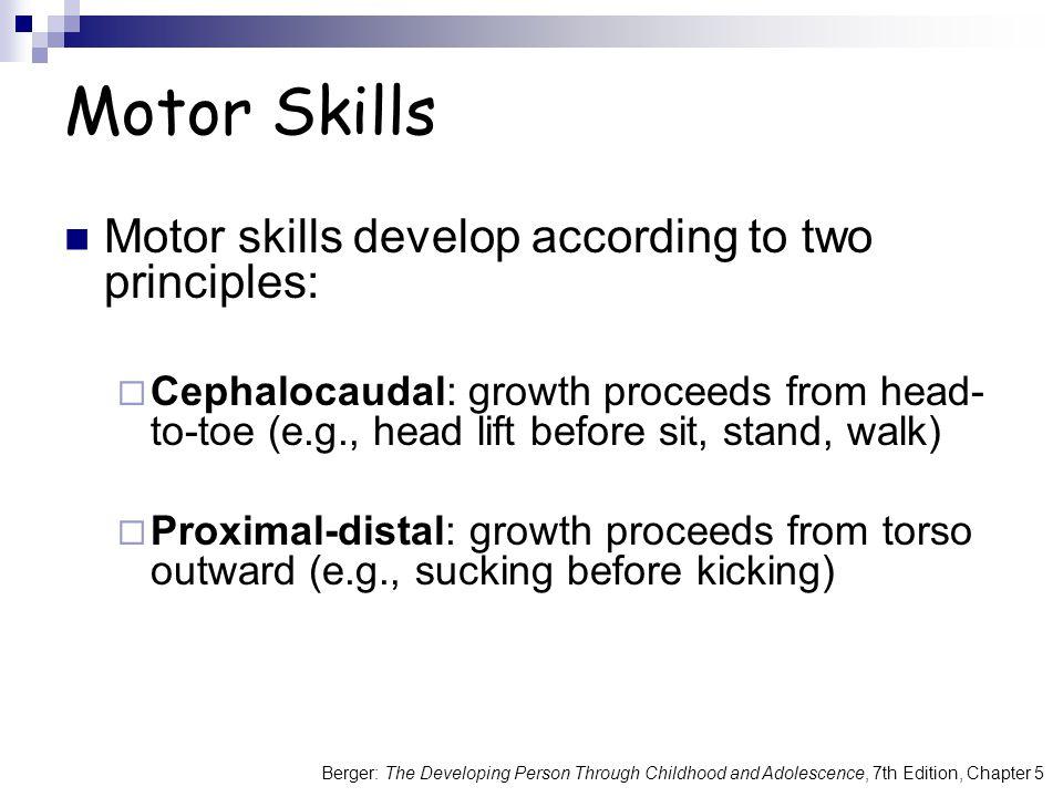 Motor Skills Motor skills develop according to two principles: