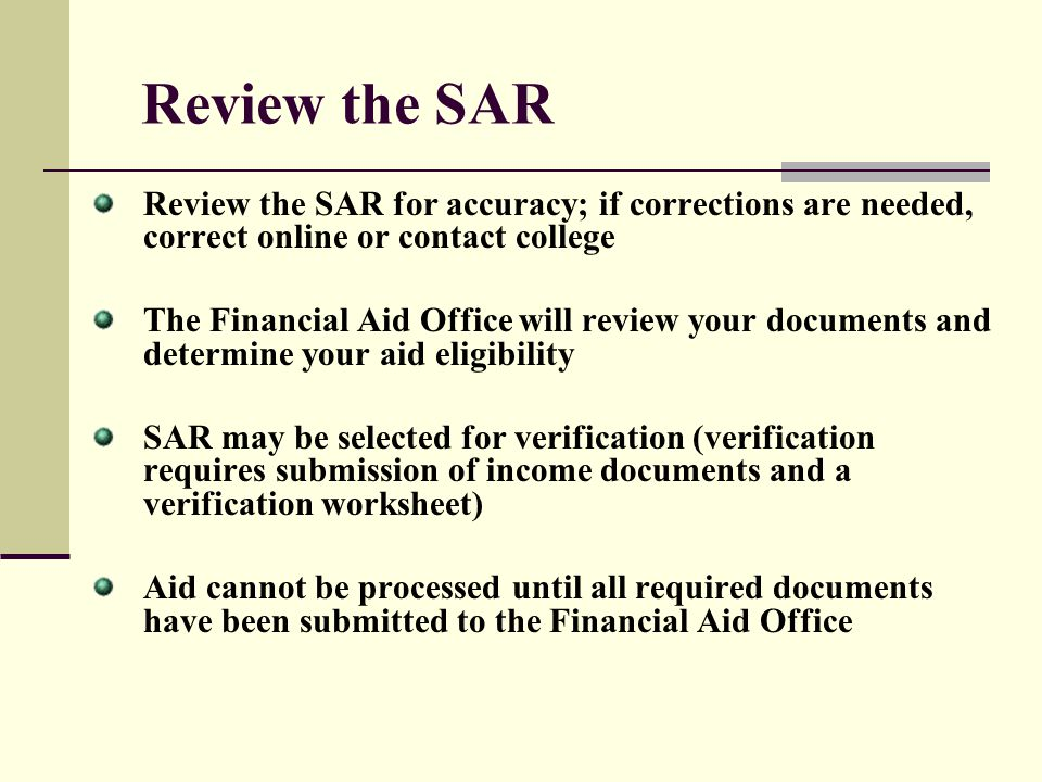 Review the SAR Review the SAR for accuracy; if corrections are needed, correct online or contact college.