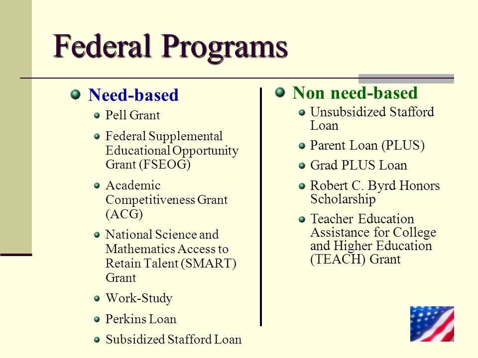 Federal Programs Need-based Non need-based Unsubsidized Stafford Loan