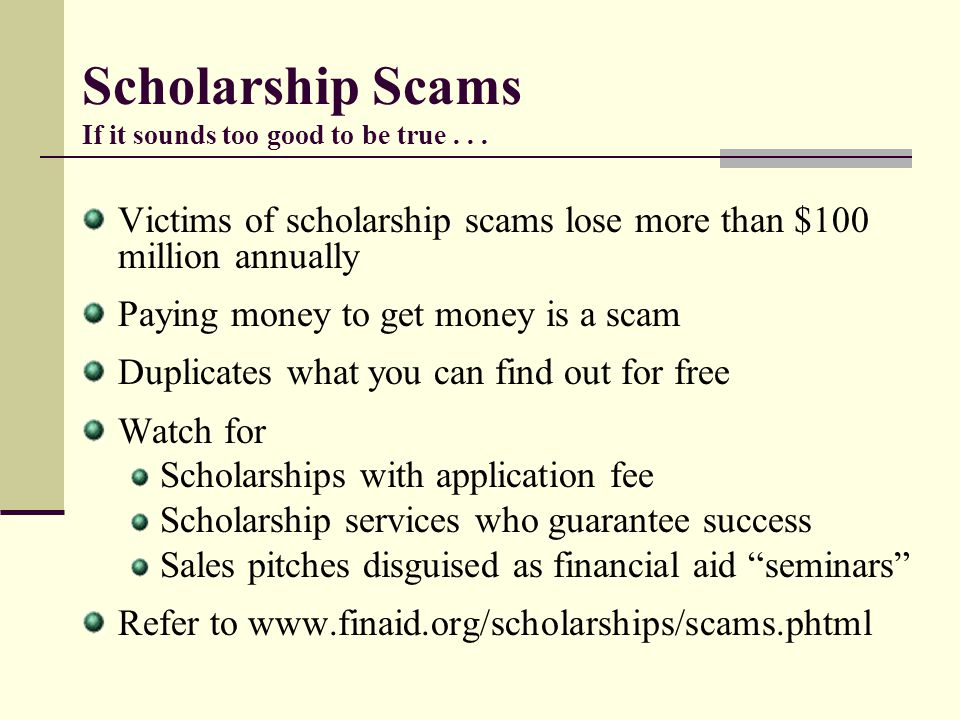 Scholarship Scams If it sounds too good to be true . . .