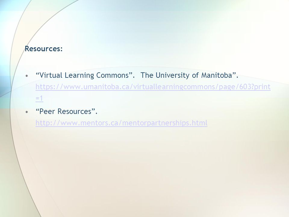 Resources: Virtual Learning Commons . The University of Manitoba . https://www.umanitoba.ca/virtuallearningcommons/page/603 print=1.