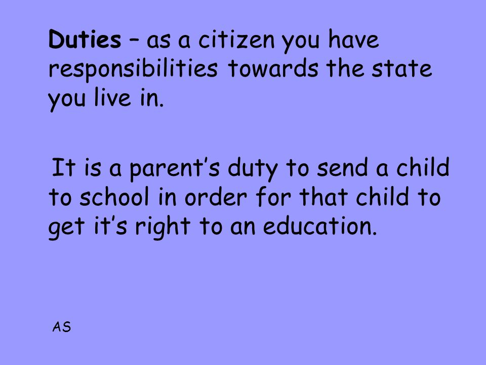 Duties – as a citizen you have responsibilities towards the state you live in.
