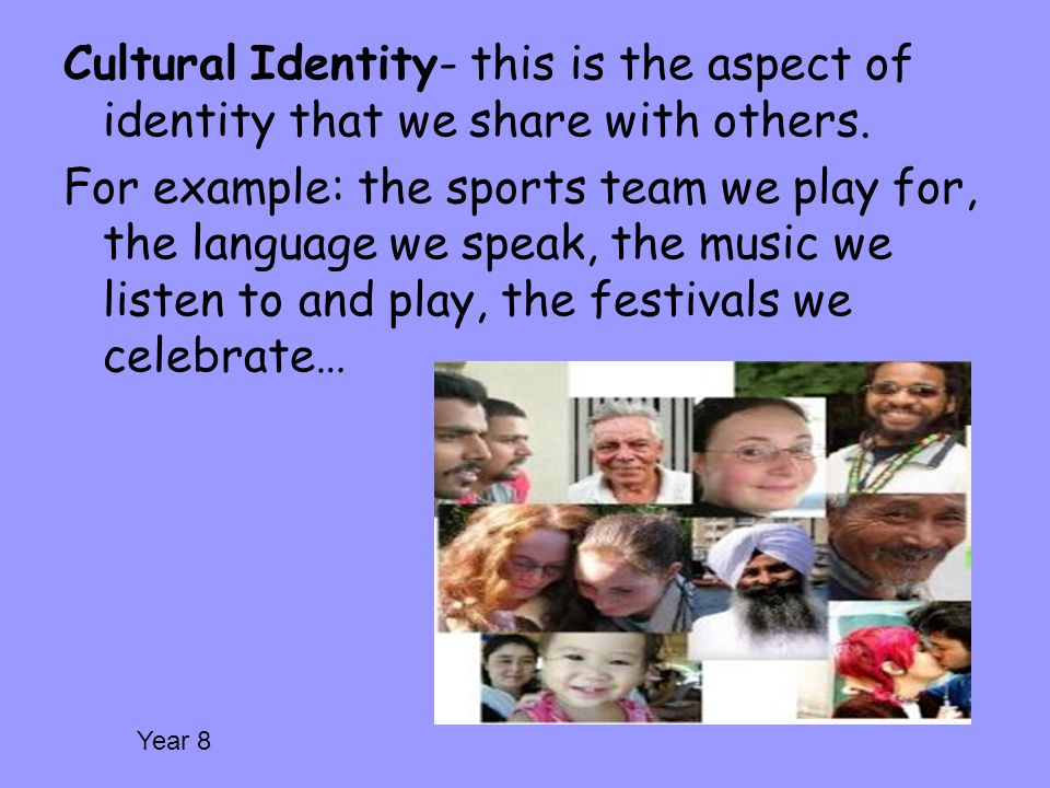 Cultural Identity- this is the aspect of identity that we share with others.